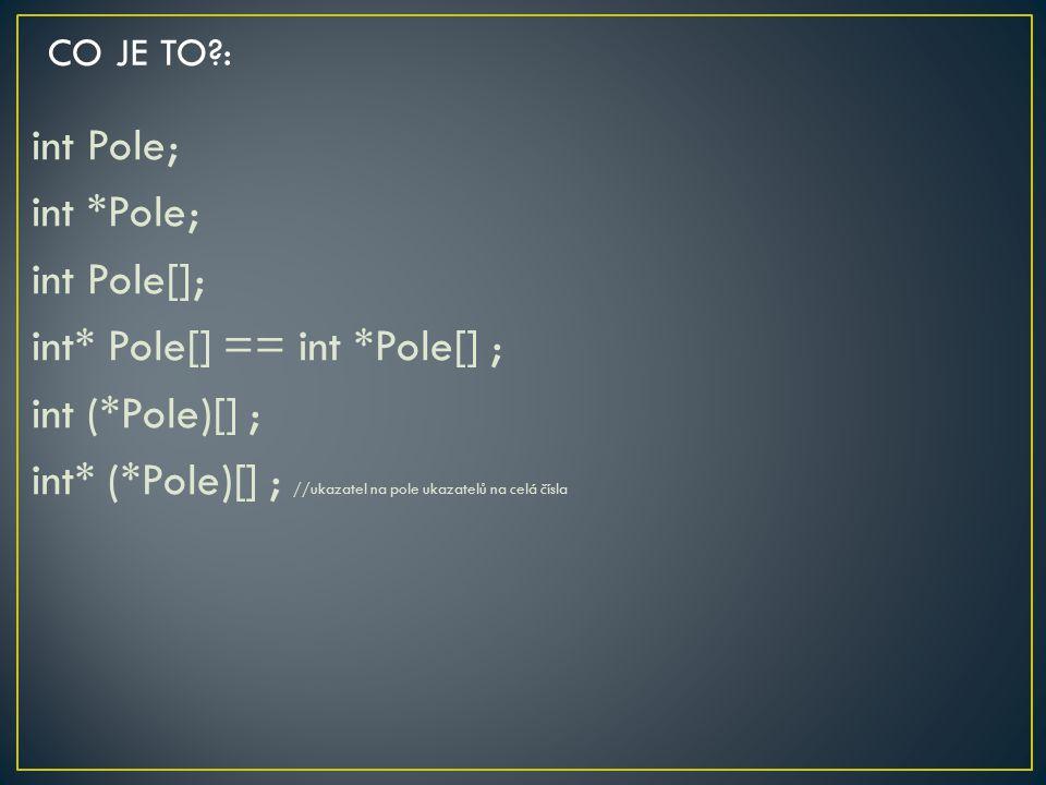 CO JE TO : int Pole; int *Pole; int Pole[]; int* Pole[] == int *Pole[] ; int (*Pole)[] ; int* (*Pole)[] ; //ukazatel na pole ukazatelů na celá čísla
